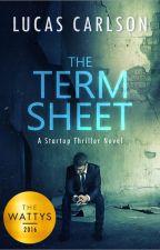 The Term Sheet: A Startup Thriller Novel by LucasCarlson