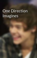 One Direction Imagines by Harrys_gurl205