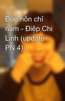 Đào hôn chỉ nam - Điệp Chi Linh (update PN 4)