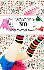 10 Razones para NO enamorarse SIN EDITAR {#10RPNE1} by CamilaSteel