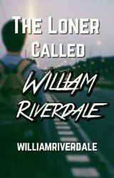 The Loner Called William Riverdale by williamriverdale