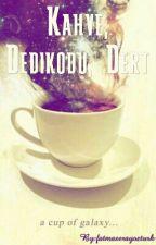 Kahve, Dedikodu, Dert (KDD) by fatmaserayozturk