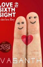 LOVE AT SIXTH SIGHT -a desi love story by VasanthRocky