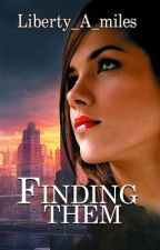 Finding them (The three lives 1) by Liberty_A_miles