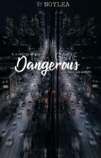 Dangerous Game (ÉCRITURE) by MeetAgainOneDay