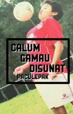Calum Ga Mau Di Sunat ✔ by paculepak