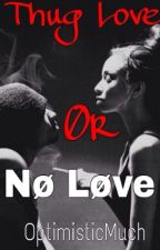 Thug Love Or No Love..? (Being Edited) by OptimisticMuch