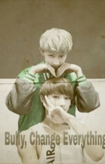 Bully, change everything. [Junhao FF]