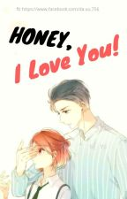{Yết-bình} Honey ! I Love You ( Hoàn ) by HoanVyVy