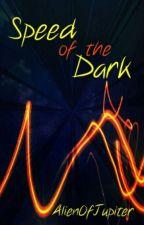 Speed of the Dark by AlienOfJupiter