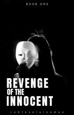 [BOOK 1] Revenge of the Innocent by Eine_Robles