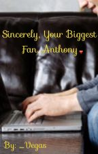 Sincerely,  your biggest fan, Anthony by _Vegas