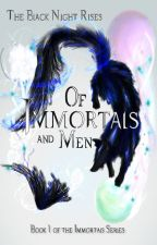 Of Immortals and Men by _Sirius