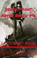 The Journey Towards Death: Death Might Never Reach Me [BOOK 1] by Emma_Lillian_Black