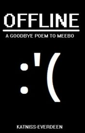 Offline - A Goodbye Poem To Meebo by katniss-everdeen