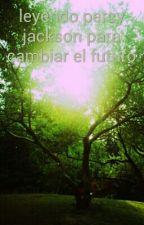 Leyendo Percy Jackson Para Cambiar El Futuro  by fan_451
