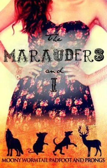 The Marauders and I **ON HOLD**