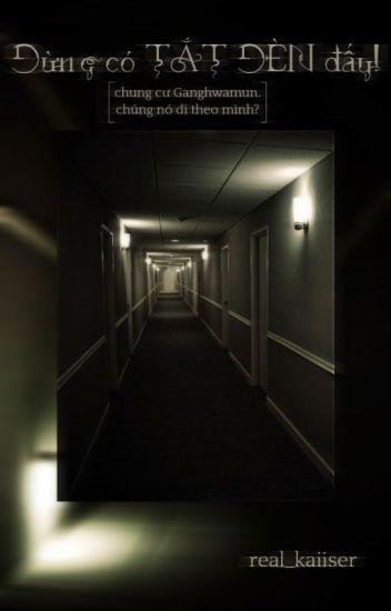 [✓] [Kinh Dị] Đừng Có Tắt Đèn Đấy!Chung cư Ganghwamun: chúng nó đi theo mình?