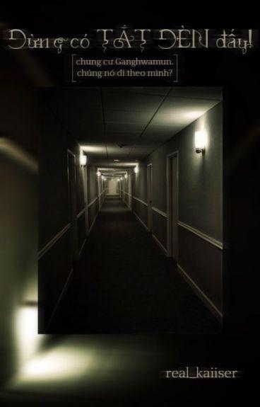 [Kinh Dị] Đừng Có Tắt Đèn Đấy!Chung cư Ganghwamun: chúng nó đi theo mình?