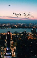 Maybe It's You by Griggster