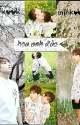 Đọc truyện [Allmin][Namjin][vhope][jiga_yoonmin][Jikook_kookmin] Hoa Anh Đào