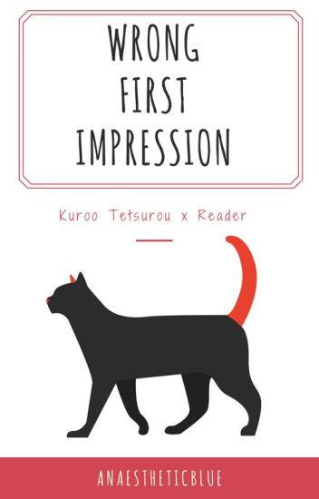 Wrong First Impression ● Kuroo Tetsurou x Reader