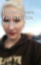 Darkest Powers Fan Fiction (On break) by BeautifulTyrant