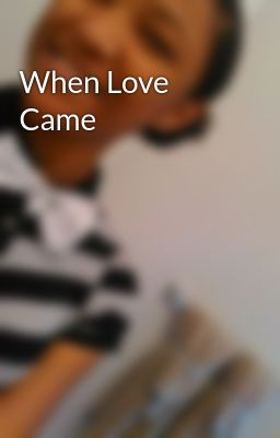 When Love Came