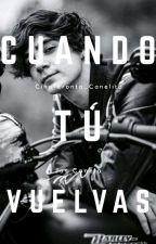 Cuando Tú Vuelvas  by Cinaferonta_Canelita