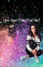 You Have Time For Me? (Selena Gomez Y Tu) by CryForYou357