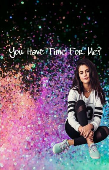 You Have Time For Me? (Selena Gomez Y Tu)