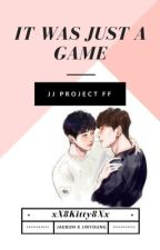 It was just a game (JJ PROJECT FANFIC) [COMING SOON] by xX8Kitty8Xx