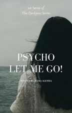 Psycho! Let Me Go! by julisaagustia