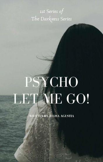 Psycho! Let Me Go!