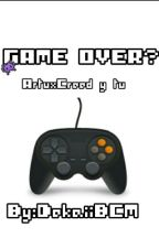 GAME OVER? (ArtuxCreed Y Tu) Book#2 CANCELADO by Dekaii