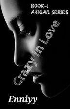 Crazy In Love {Abigail Book 1} by Enniyy