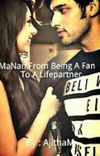 MaNan:FROM BEING A FAN TO A LIFE PARTNER by AjithaM