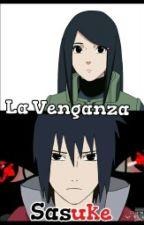 La Venganza    Sasuke -COMPLETA-. by _destruidxs_
