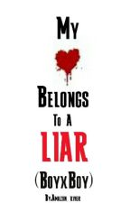 My Heart Belongs To A Liar (BoyxBoy)  by Amazon_river