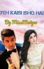 Yeh Kaisa Ishq Hai by MissMaiya1