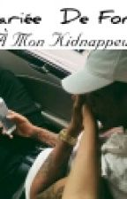 Mariée De Force A Mon Kidnappeur:ma Vie A Changé by chui_Ta_Hlel_221