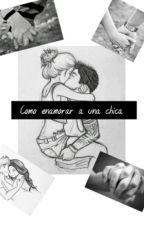 Como Enamorar A Una Chica  by XxNeverStop_Dreaming