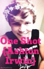 One Shot {Ashton Irwin } by The_Carly_Clifford