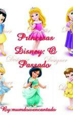 Princesas Disney: O Passado by mundo0encantado