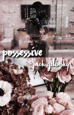 possessive » jack gilinsky by guhlinskay