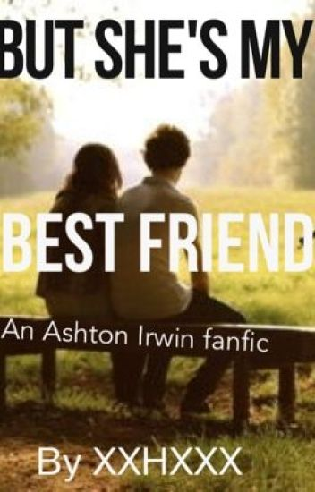 But, Shes my Best Friend (Ashton Irwin fan fiction)