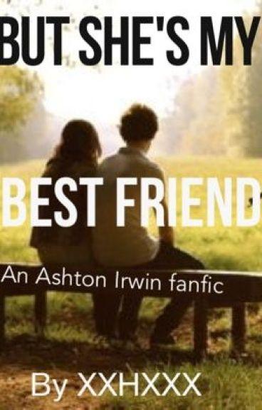 But, Shes my Best Friend (Ashton Irwin fan fiction) by xxHxxx