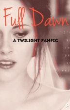 Full Dawn (A Twilight Fanfic) by Love_Desires23