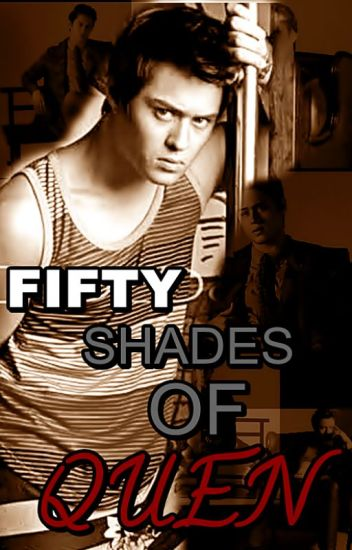 Fifty Shades of QUEN