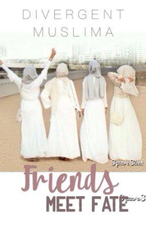 Friends Meet Fate. by DivergentMuslima